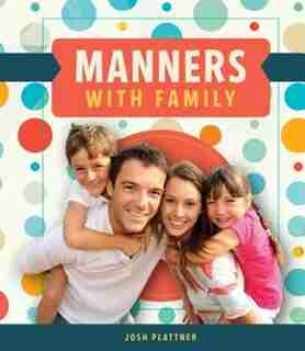Manners With Family by Josh Plattner