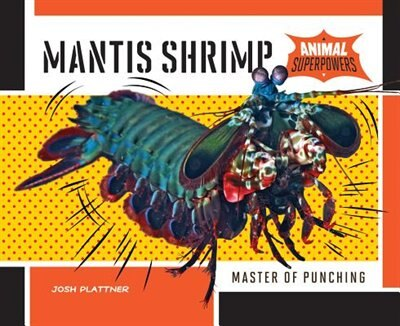 Mantis Shrimp:Master Of Punching by Josh Plattner