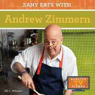 Zany Eats With Andrew Zimmern by Jill C. Wheeler
