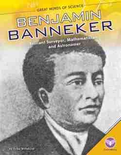 Benjamin Banneker:Brilliant Surveyor, Mathematician, And Astronomer by Erika Wittekind