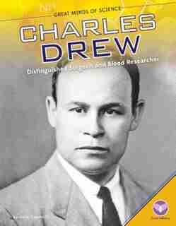 Charles Drew:Distinguished Surgeon And Blood Researcher by Julia Garstecki