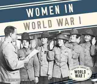 Women In World War I by Kristine Carlson Asselin