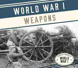 World War I Weapons by Emily Rose Oachs