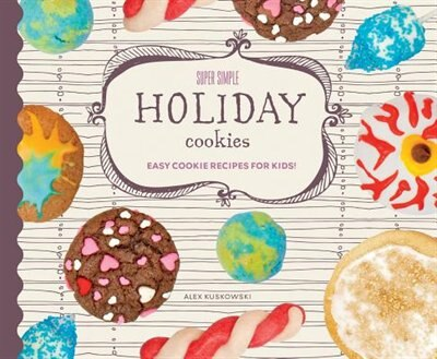 Super Simple Holiday Cookies: Easy Cookie Recipes For Kids! by Alex Kuskowski