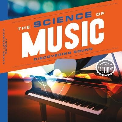 Science Of Music: Discovering Sound by Karen Latchana Kenney