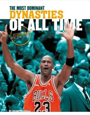 Most Dominant Dynasties Of All Time by Brian Trusdell