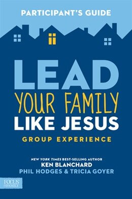 Book Lead Your Family Like Jesus Group Experience Participants Guide by Ken Blanchard
