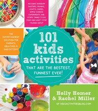 101 Kids Activities That Are The Bestest, Funnest Ever!: The Entertainment Solution For Parents…