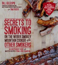 Secrets to Smoking on the Weber Smokey Mountain Cooker and Other Smokers: An Independent Guide With…