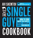 The Single Guy Cookbook: How To Cook Comfort Food Favorites Faster, Easier And Cheaper Than Going…
