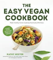 THE EASY VEGAN COOKBK: Make Healthy Home Cooking Practically Effortless