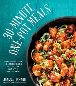 Book 30-minute One-pot Meals: Feed Your Family Incredible Meals In Less Time And With Less Cleanup by Jo Cismaru