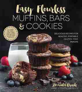EASY FLOURLESS MUFFINS BARS & COOKIES: Delicious Recipes For Healthy, Portable Gluten-free Snacks by Amanda Drozdz