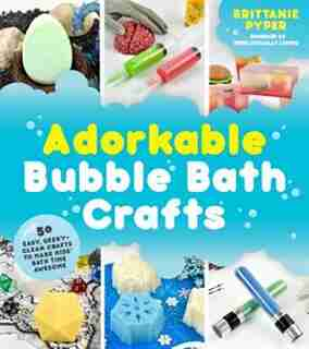 Adorkable Bubble Bath Crafts: The Geek's Diy Guide To 50 Nerdy Soaps, Suds, Bath Bombs And Other Curios That Entertain Your Kids by Brittanie Pyper