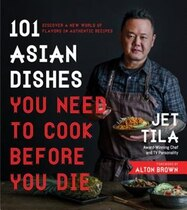 Book 101 Asian Dishes You Need To Cook Before You Die: Discover A New World Of Badass Flavors In… by Jet Tila