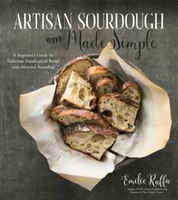 Artisan Sourdough Made Simple: A Beginner's Guide To Delicious Handcrafted Bread With Minimal…