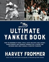 The Ultimate Yankee Book: From The Beginning To Today: Trivia, Facts