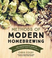 Methods Of Modern Home Brewing: The Comprehensive Guide To Contemporary Craft Beer Brewing