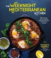 WEEKNIGHT MEDITERRANEAN KITCHEN: 80 Authentic, Healthy Recipes Made Quick And Easy For Everyday…