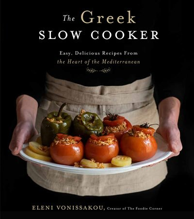 The Greek Slow Cooker: Easy, Delicious Recipes From The Heart Of The Mediterranean by Eleni Vonissakou