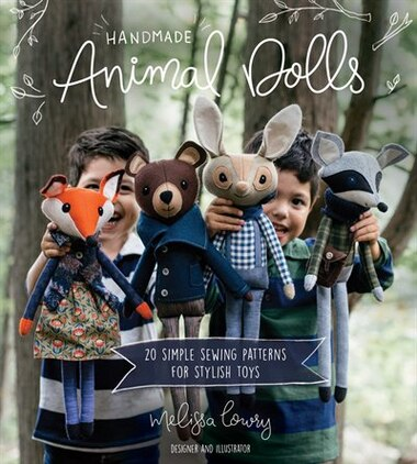Handmade Animal Dolls: 20 Simple Sewing Patterns For Stylish Toys by Melissa Lowry