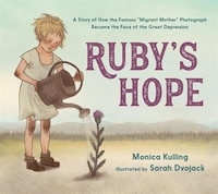 Ruby's Hope: A Story of How the Famous ?Migrant Mother? Photograph Became the Face of the Great…
