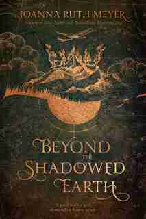 Beyond The Shadowed Earth by Joanna Ruth Meyer