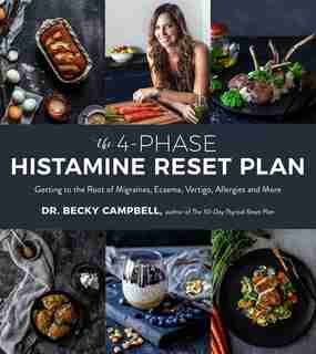 The 4-phase Histamine Reset Plan: Getting To The Root Of Migraines, Eczema, Vertigo, Allergies And More by Dr. Becky Campbell