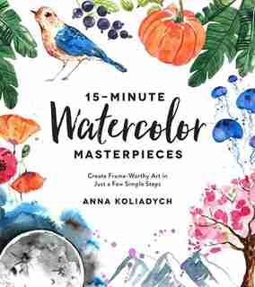 15-minute Watercolor Masterpieces by Anna Kolyadich