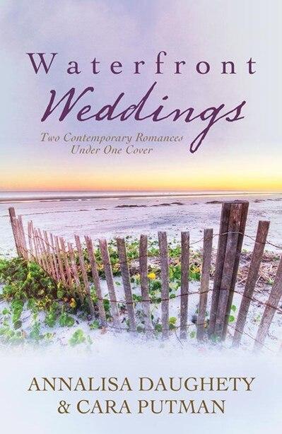 Waterfront Weddings: Two Contempoary Romances by Annalisa Daughety
