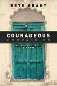 COURAGEOUS COMPASSION by Beth Grant, Beth
