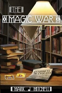 The Magic War by Mark J Mitchell