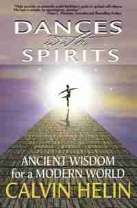 Dances With Spirits: Ancient Wisdom For A Modern World by Calvin Helin