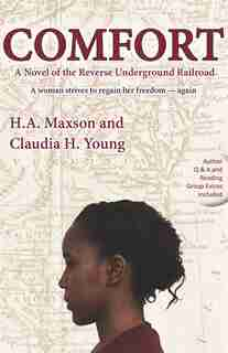 Comfort: A Novel Of The Reverse Underground Railroad by H. A. Maxson
