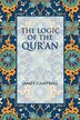 The Logic Of The Qur'an by James Campbell
