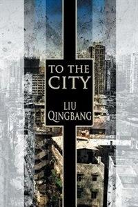 To The City by Liu Qingbang