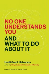 No One Understands You and What to Do About It: The Three Elements of Successful Communication (or…