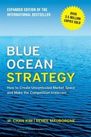 Blue Ocean Strategy, Expanded Edition: How to Create Uncontested Market Space and Make the…