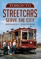 Toronto Streetcars Serve the City