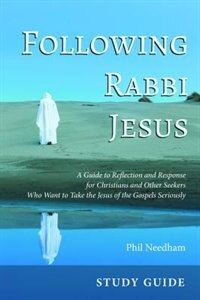 Following Rabbi Jesus, Study Guide by Phil Needham