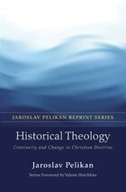 Historical Theology: Continuity and Change in Christian Doctrine