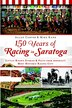 150 Years of Racing in Saratoga: Little Known Stories & Facts From America's Most Historic Racing City by Allan Carter