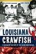 Louisiana Crawfish:: A Succulent History of the Cajun Crustacean by Sam Irwin