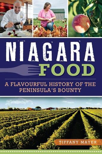 Niagara Food: A Flavourful History of the Peninsula's Bounty by Tiffany Mayer