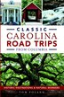 Classic Carolina Road Trips from Columbia: Historic Destinations & Natural Wonders by Tom Poland