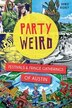 Party Weird:: Festivals & Fringe Gatherings of Austin by Howie Richey