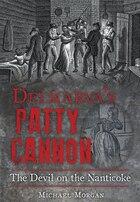 Delmarva's Patty Cannon:: The Devil on the Nanticoke