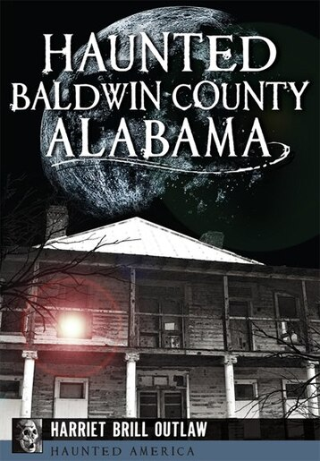 Haunted Baldwin County, Alabama by Harriet Brill Outlaw