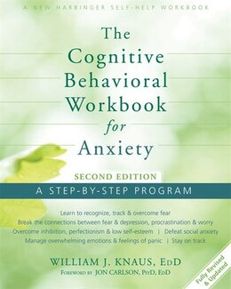 Book The Cognitive Behavioral Workbook for Anxiety: A Step-By-Step Program by William J. Knaus