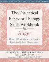 The Dialectical Behavior Therapy Skills Workbook For Anger: Using Dbt Mindfulness And Emotion…
